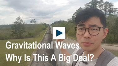Gravitational Waves -- Why Is This A Big Deal?
